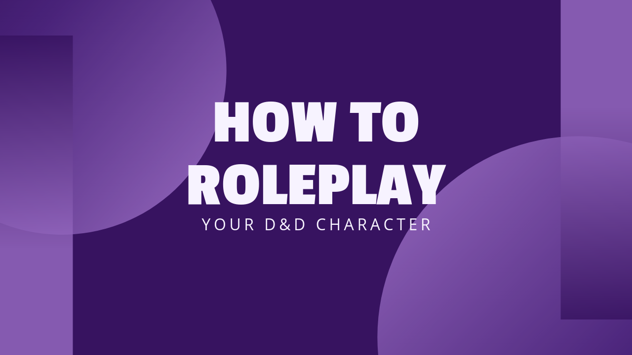 How to Roleplay Your D&D Character