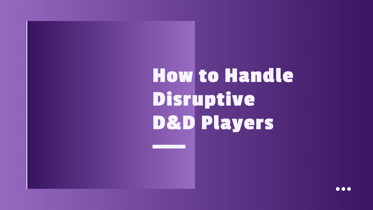 How to Handle Disruptive D&D Players