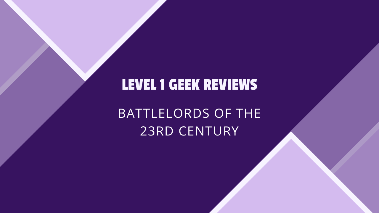 Level 1 Geek Reviews: Battlelords of the 23rd Century