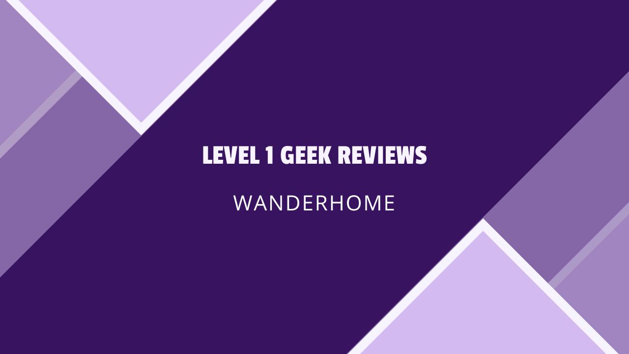 Level 1 Geek Reviews: Wanderhome